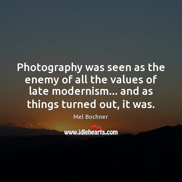 Image, Photography was seen as the enemy of all the values of late