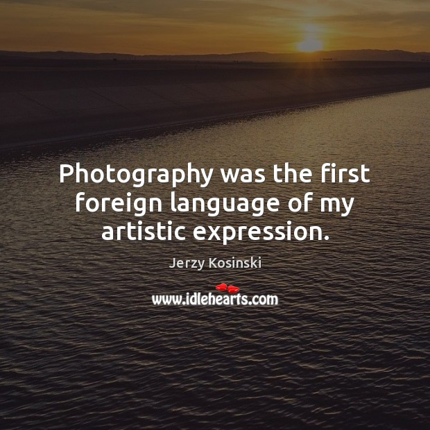 Image, Photography was the first foreign language of my artistic expression.