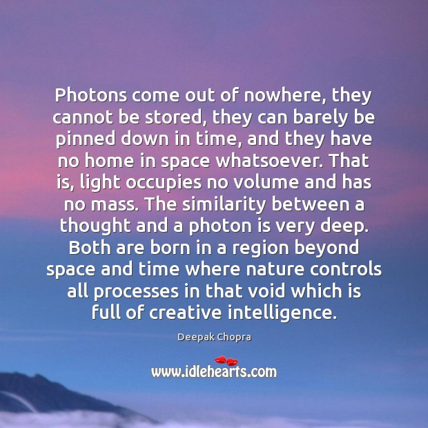 Photons come out of nowhere, they cannot be stored, they can barely Deepak Chopra Picture Quote