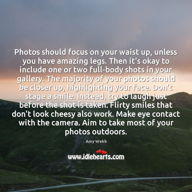 Image, Photos should focus on your waist up, unless you have amazing legs.