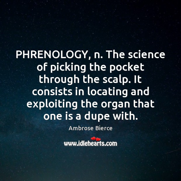Image, PHRENOLOGY, n. The science of picking the pocket through the scalp. It