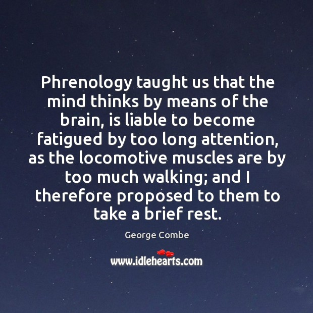 Phrenology taught us that the mind thinks by means of the brain Image