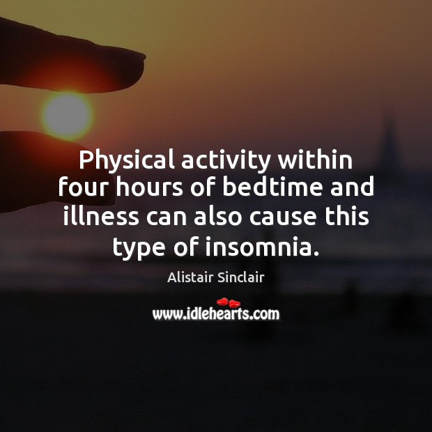 Image, Physical activity within four hours of bedtime and illness can also cause
