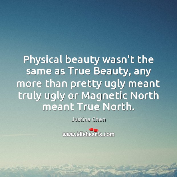 Image, Physical beauty wasn't the same as True Beauty, any more than pretty