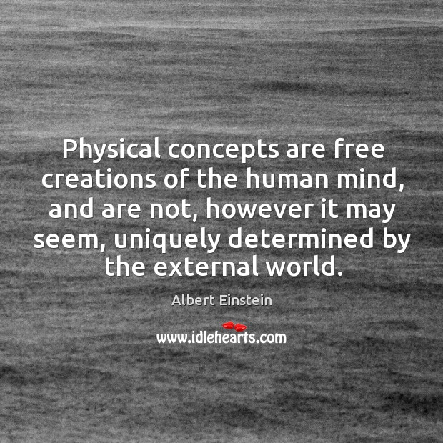 Physical concepts are free creations of the human mind, and are not, Image