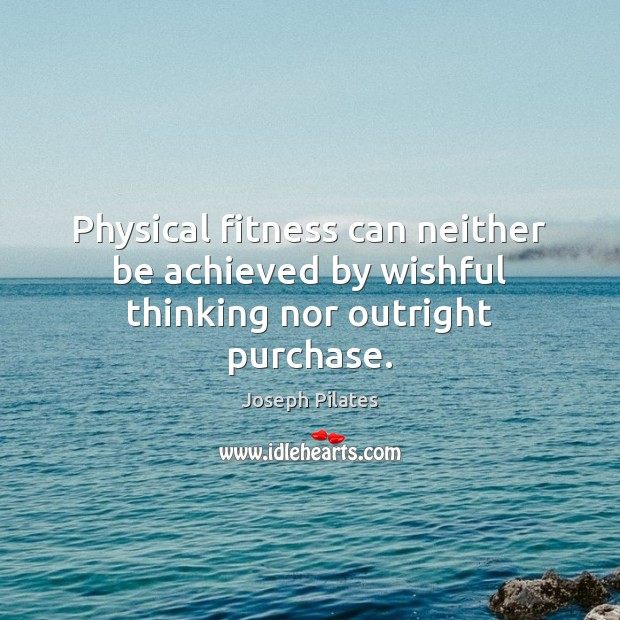 Image, Physical fitness can neither be achieved by wishful thinking nor outright purchase.