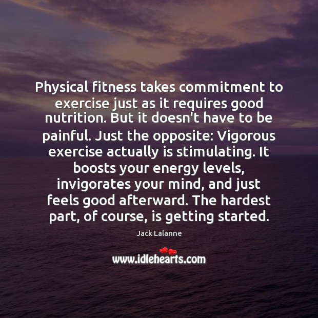 Physical fitness takes commitment to exercise just as it requires good nutrition. Fitness Quotes Image