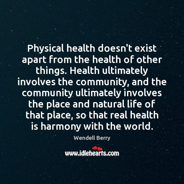 Image, Physical health doesn't exist apart from the health of other things. Health
