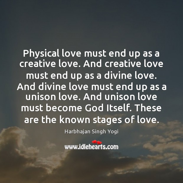 Physical love must end up as a creative love. And creative love Harbhajan Singh Yogi Picture Quote