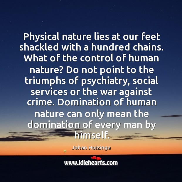 Physical nature lies at our feet shackled with a hundred chains. Image