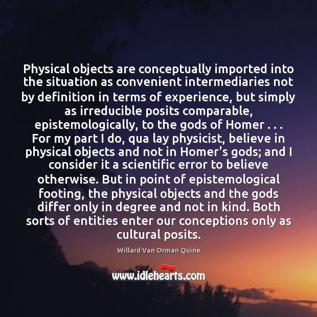 Physical objects are conceptually imported into the situation as convenient intermediaries not Willard Van Orman Quine Picture Quote