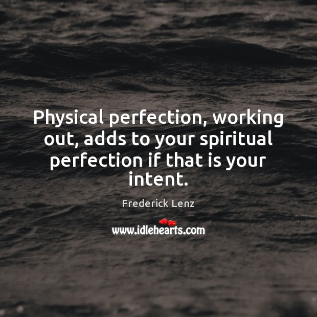Physical perfection, working out, adds to your spiritual perfection if that is Image