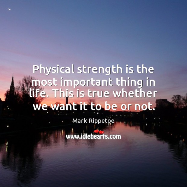 Physical strength is the most important thing in life. This is true Strength Quotes Image