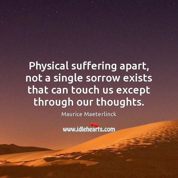 Physical suffering apart, not a single sorrow exists that can touch us Image
