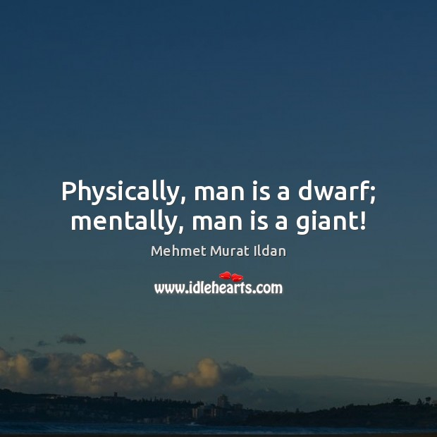 Physically, man is a dwarf; mentally, man is a giant! Image