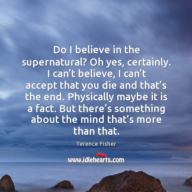 Physically maybe it is a fact. But there's something about the mind that's more than that. Image