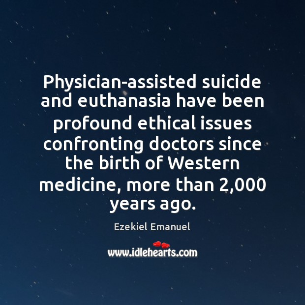 Physician-assisted suicide and euthanasia have been profound ethical issues confronting doctors since Image