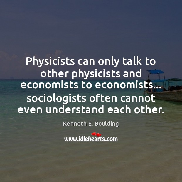 Physicists can only talk to other physicists and economists to economists… sociologists Image