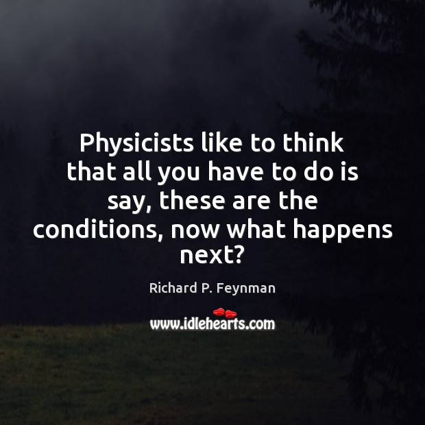 Physicists like to think that all you have to do is say, Richard P. Feynman Picture Quote