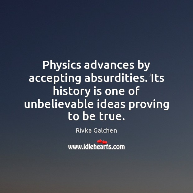 Physics advances by accepting absurdities. Its history is one of unbelievable ideas Image