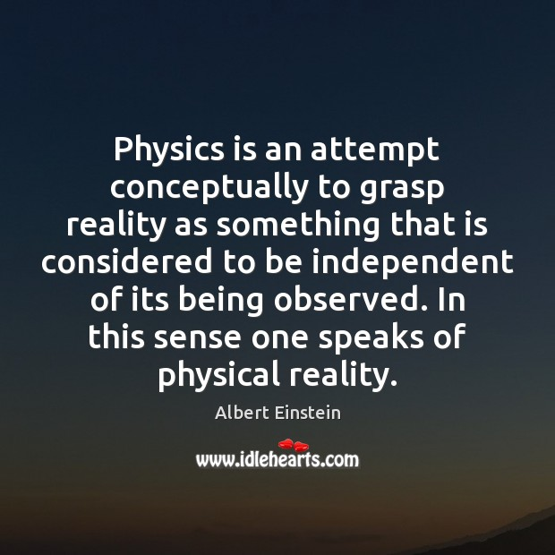 Image about Physics is an attempt conceptually to grasp reality as something that is