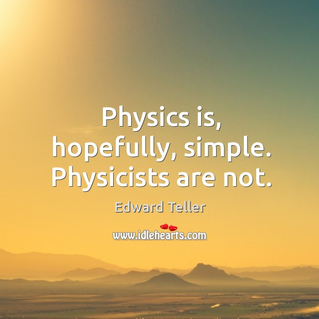 Physics is, hopefully, simple. Physicists are not. Image