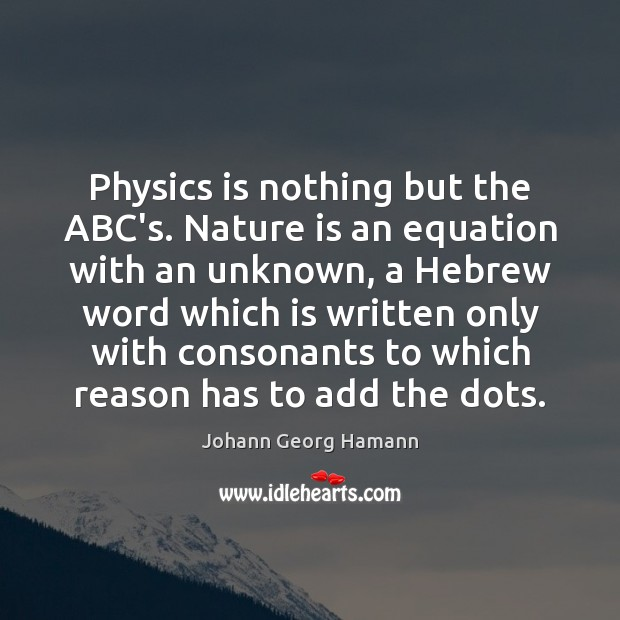 Physics is nothing but the ABC's. Nature is an equation with an Image