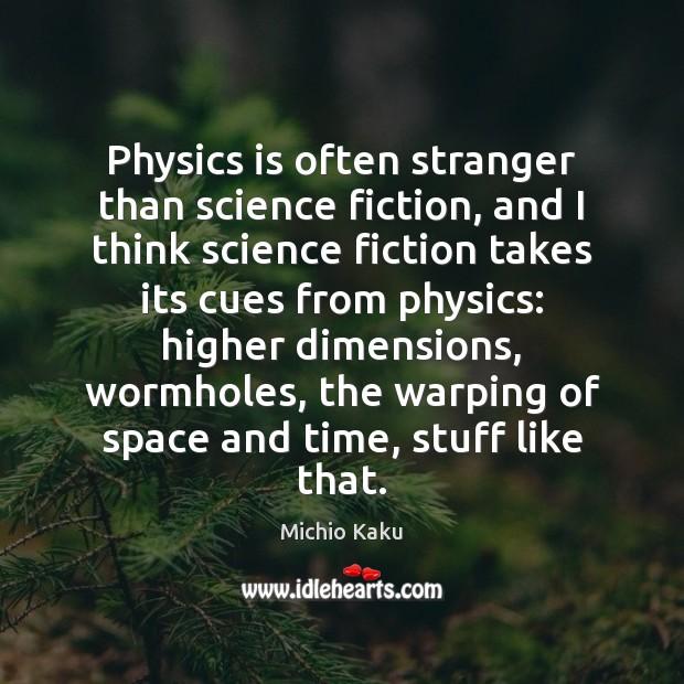 Physics is often stranger than science fiction, and I think science fiction Image