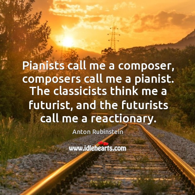 Image, Pianists call me a composer, composers call me a pianist. The classicists think me a futurist