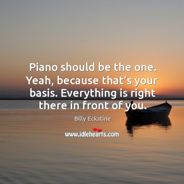 Piano should be the one. Yeah, because that's your basis. Everything is right there in front of you. Image