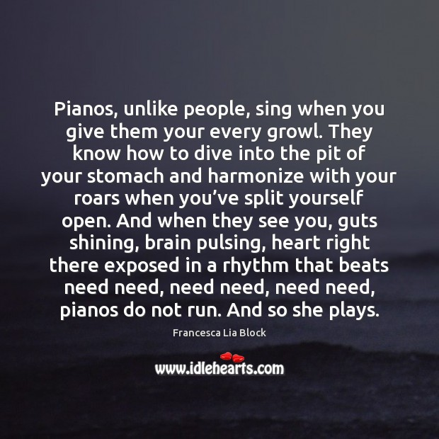 Pianos, unlike people, sing when you give them your every growl. They Image