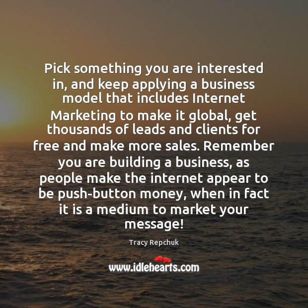 Pick something you are interested in, and keep applying a business model Image