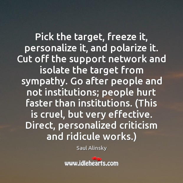 Pick the target, freeze it, personalize it, and polarize it. Cut off Saul Alinsky Picture Quote