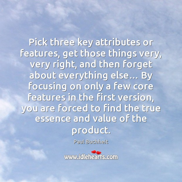 Pick three key attributes or features, get those things very, very right, Value Quotes Image