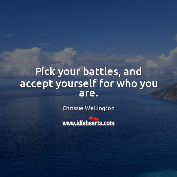 Image, Pick your battles, and accept yourself for who you are.