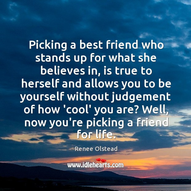 Picking a best friend who stands up for what she believes in, Renee Olstead Picture Quote