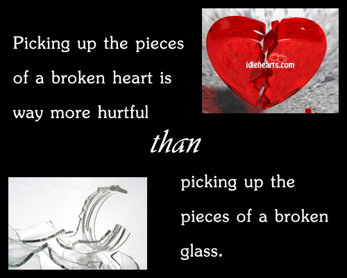 Image, It hurts to pick up the pieces of a broken heart