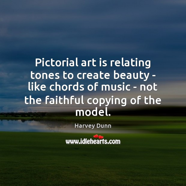 Pictorial art is relating tones to create beauty – like chords of Image