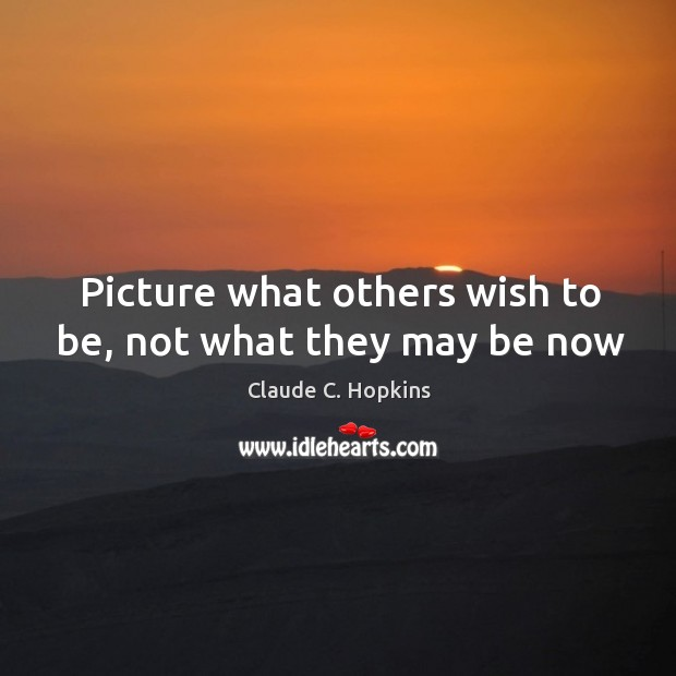 Picture what others wish to be, not what they may be now Image