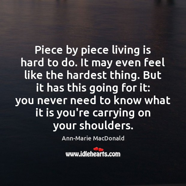 Piece by piece living is hard to do. It may even feel Image