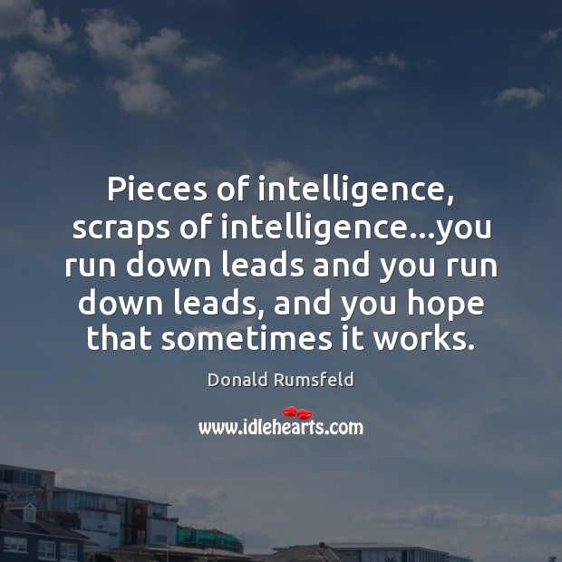 Pieces of intelligence, scraps of intelligence…you run down leads and you Image