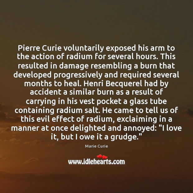 Pierre Curie voluntarily exposed his arm to the action of radium for Grudge Quotes Image