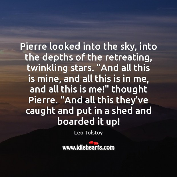 Pierre looked into the sky, into the depths of the retreating, twinkling Image