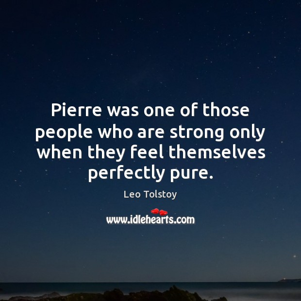 Pierre was one of those people who are strong only when they Image