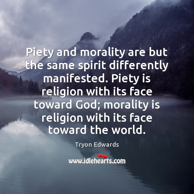 Piety and morality are but the same spirit differently manifested. Piety is Tryon Edwards Picture Quote