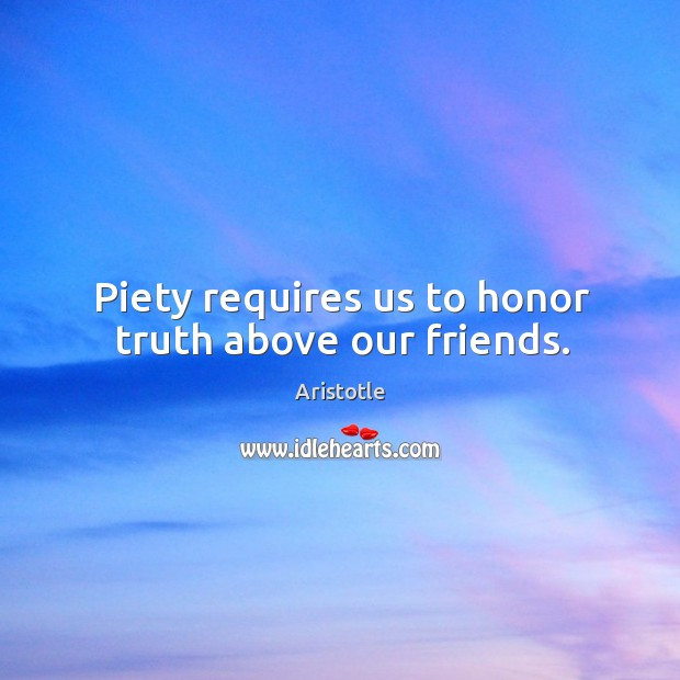 Image, Piety requires us to honor truth above our friends.