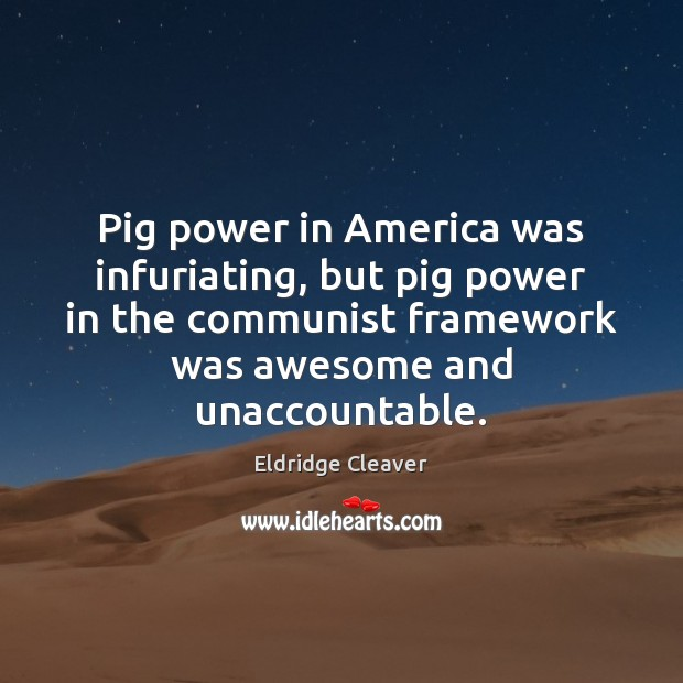 Pig power in America was infuriating, but pig power in the communist Image