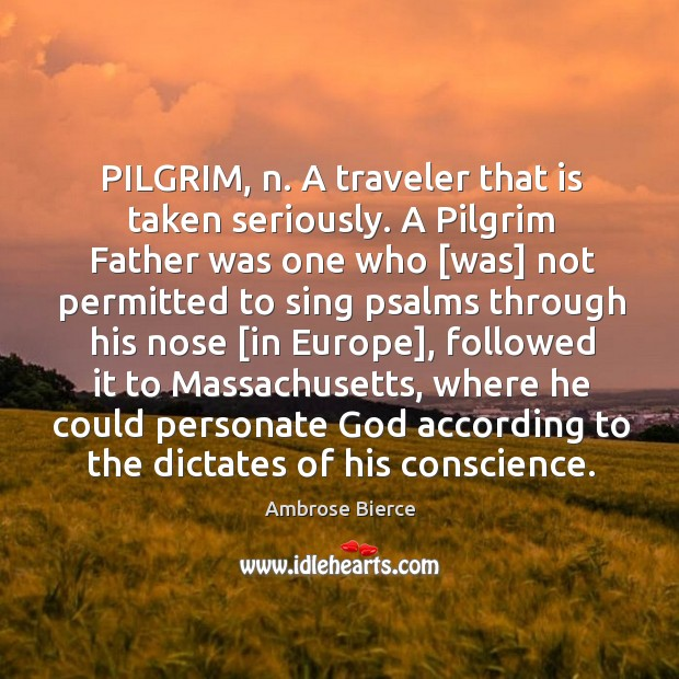 PILGRIM, n. A traveler that is taken seriously. A Pilgrim Father was Image
