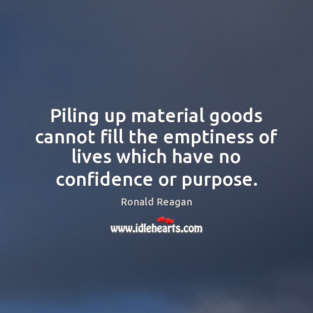 Image, Piling up material goods cannot fill the emptiness of lives which have