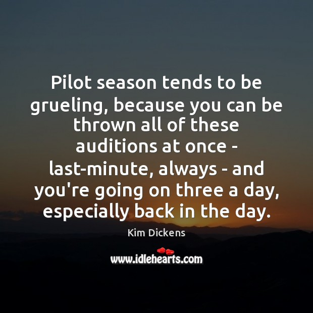 Image, Pilot season tends to be grueling, because you can be thrown all